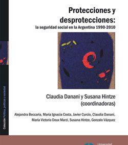 Protecciones y desprotecciones: la seguridad social en la Argentina 1990-2010