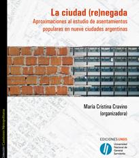 La ciudad renegada. Aproximaciones al estudio de asentamientos populares en nueve ciudades argentinas