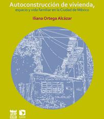 Autoconstrucción de vivienda, espacio y vida familiar en la Ciudad de México